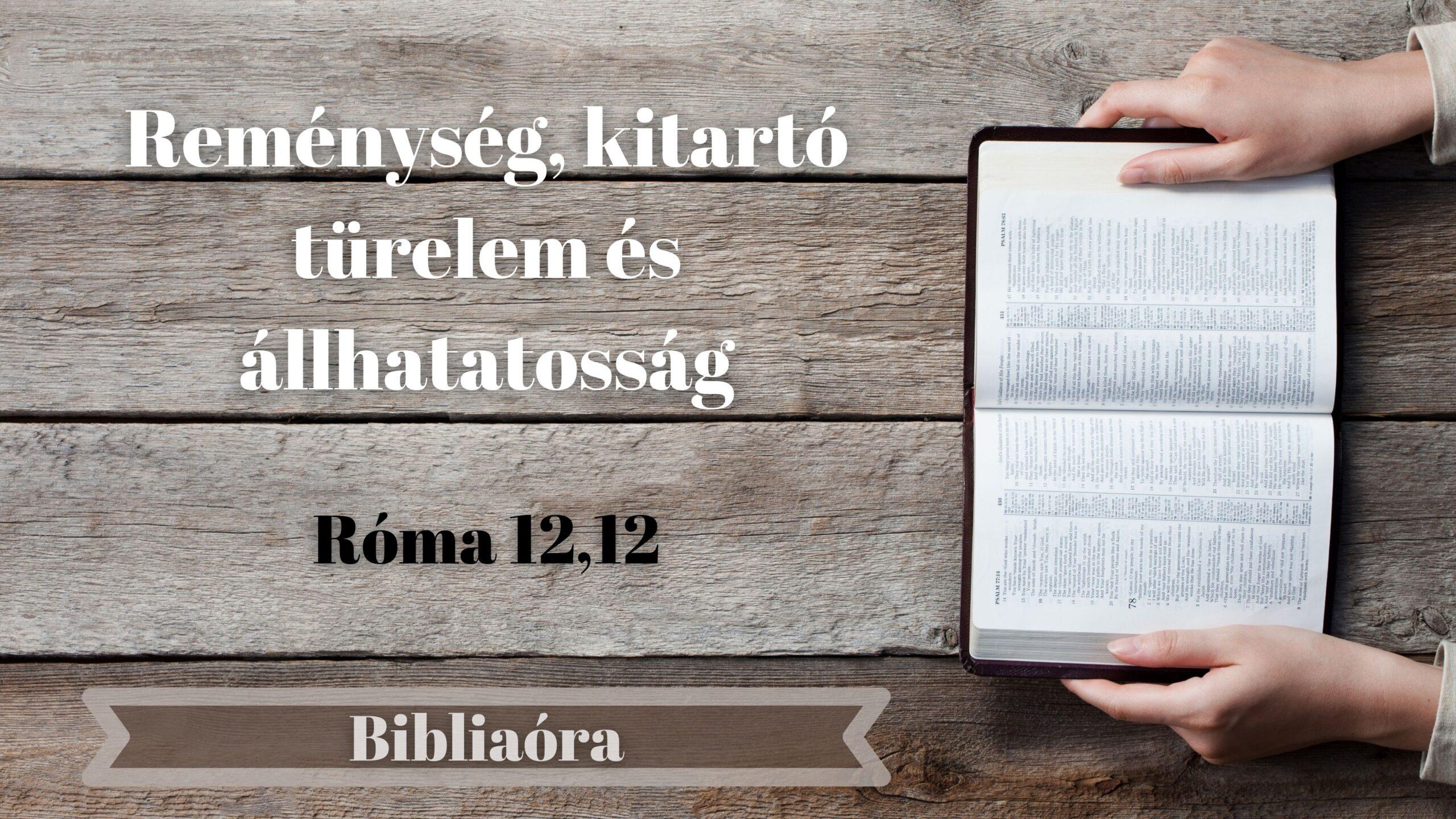 Bibliaóra: Reménység, kitartó türelem és állhatatosság