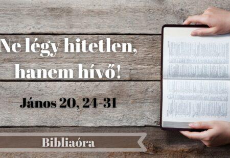 Bibliaóra: Ne légy hitetlen, hanem hívő!