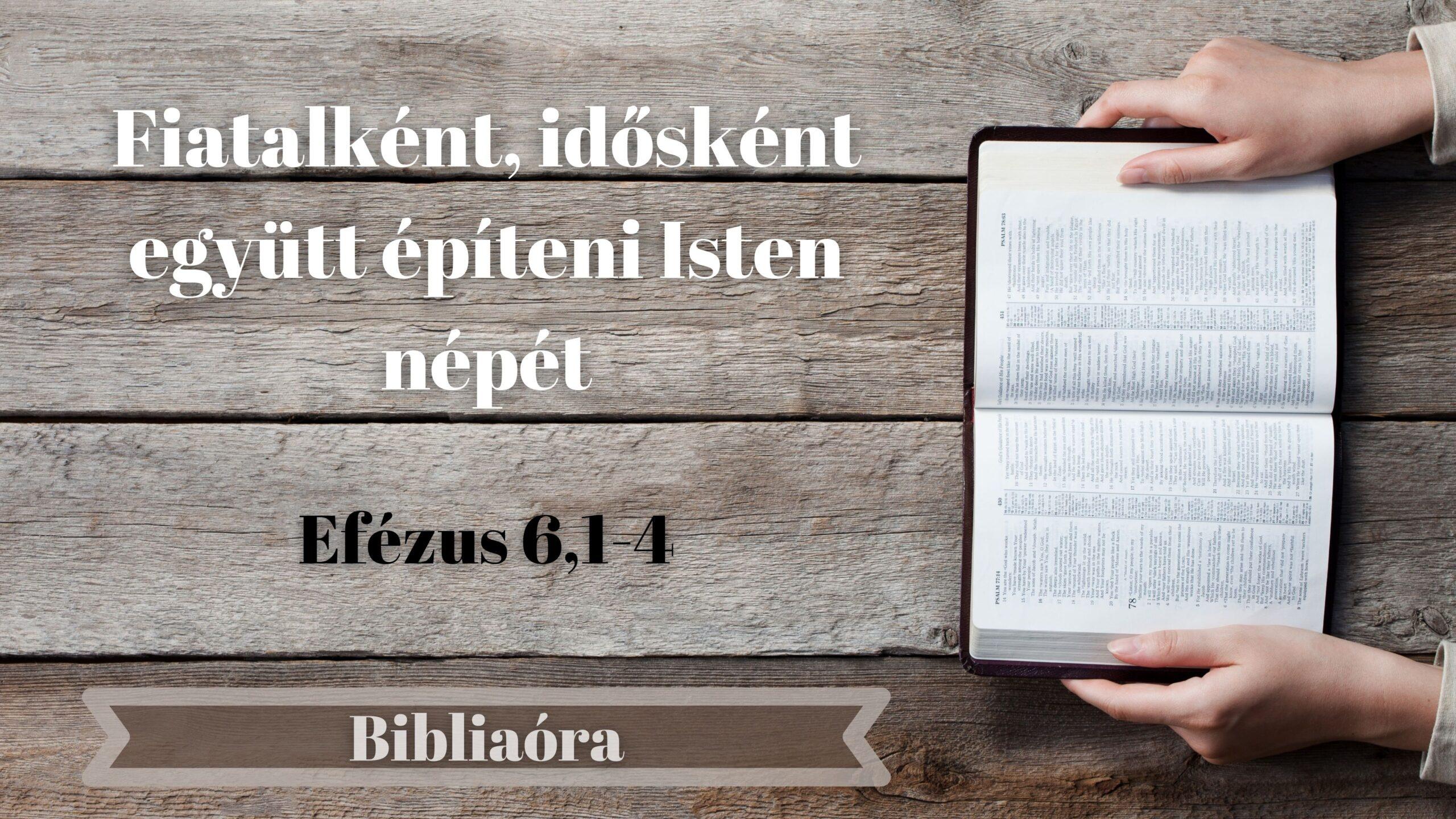 Bibliaóra: Fiatalként, idősként együtt építeni Isten népét